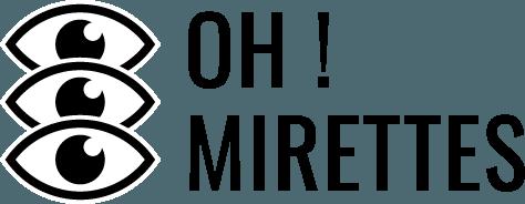 Oh! Mirettes